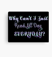 Why Can't I Just...Everyday? Canvas Print
