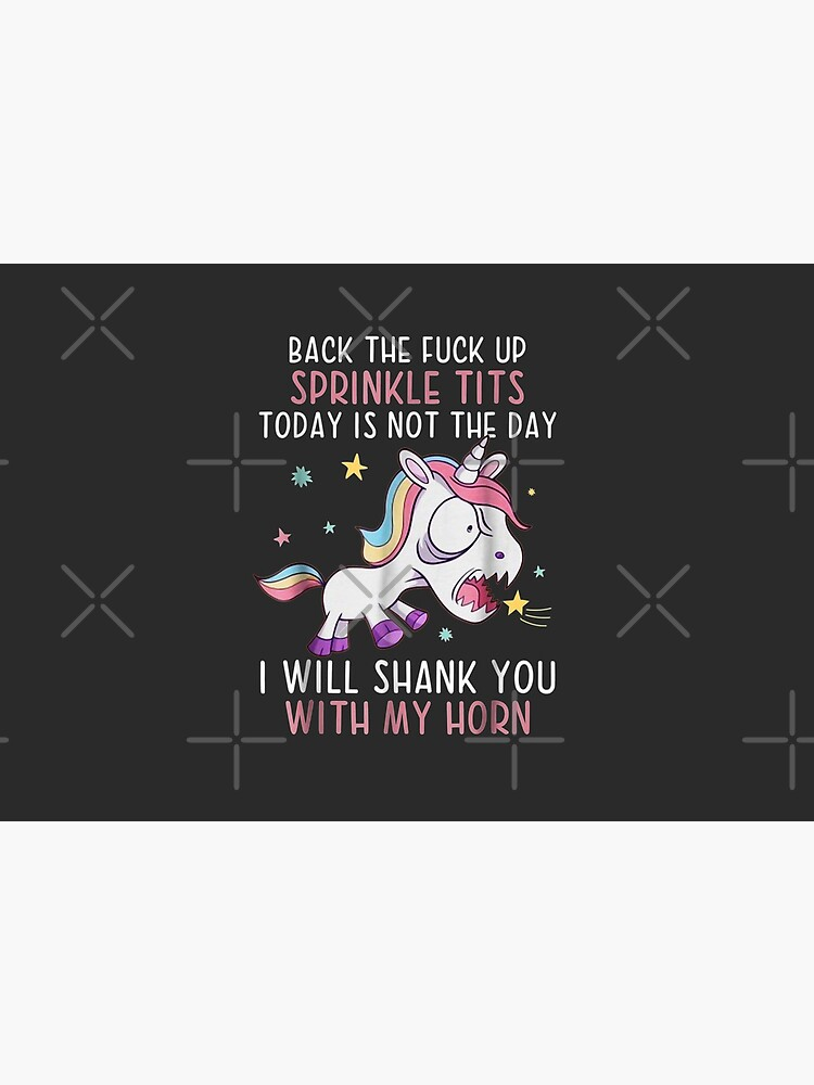 Back The Fuck Ups Sprinkle Tits Funny Unicorn Quotes by MosheSteiner