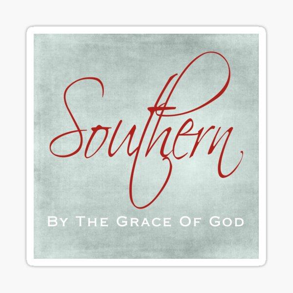 Southern By The Grace of God Sticker