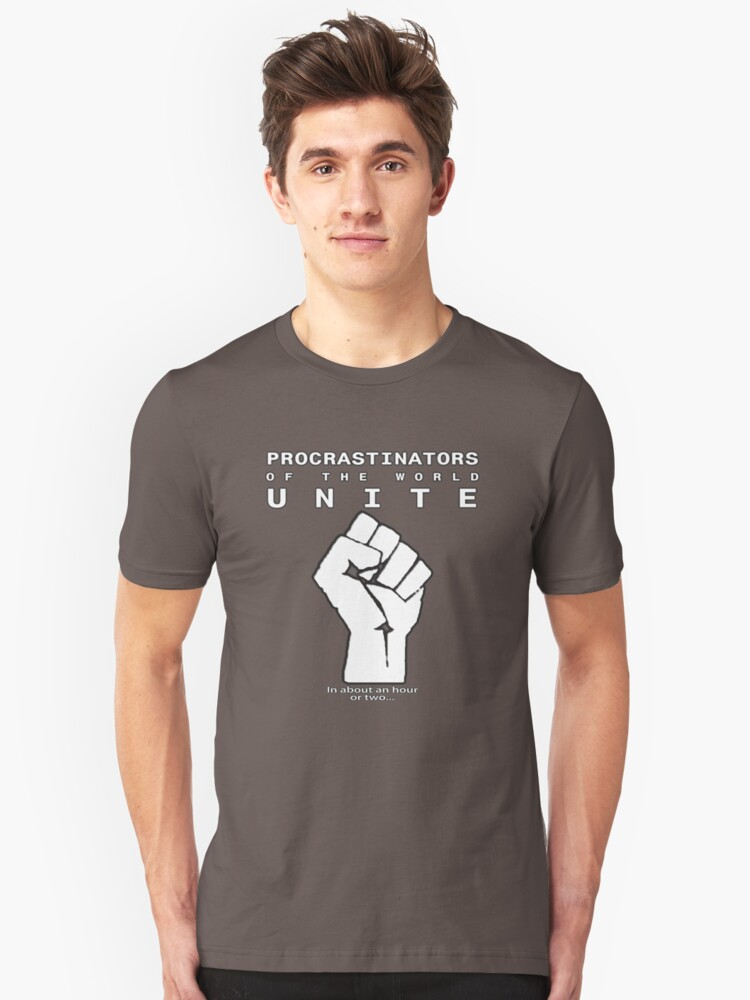 Procrastinators! UNITE! ..In an hour or two.. Unisex T-Shirt Front