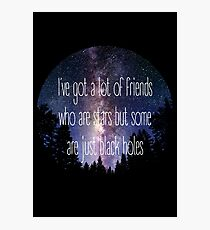 I've Got a Lot of Friends Who Are Stars But Some Are Just Black Holes Photographic Print