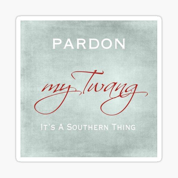 Pardon My Twang Sticker
