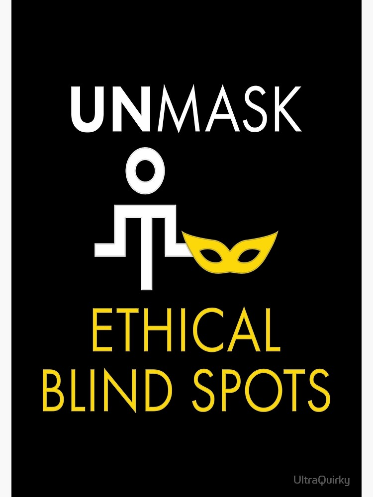 Unmask Ethical Blind Spots. by UltraQuirky
