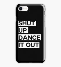 Shut up, Dance it out iPhone Case/Skin