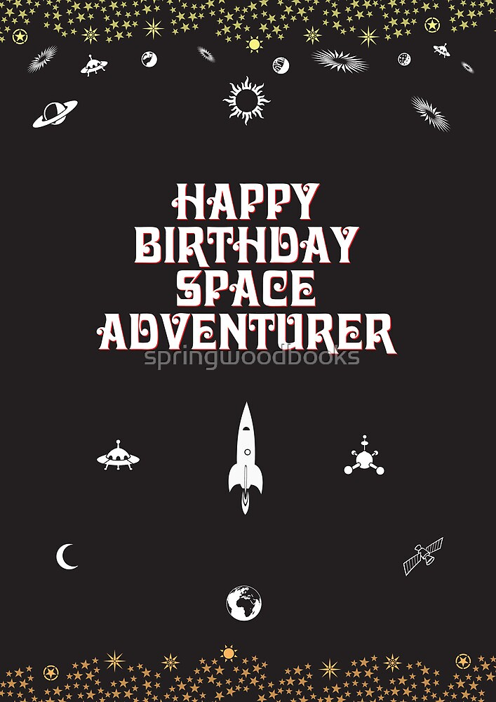 Quot Happy Birthday Space Adventurer Quot By Springwoodbooks