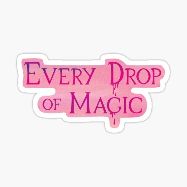 Every Drop of Magic Sticker