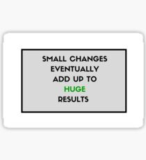 Small changes eventually add up to huge results Sticker