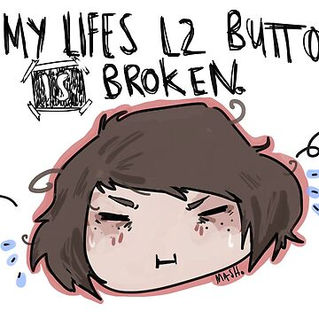 My Lifes L2 Button Is Broken by mashstash