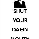 Ron Swanson - Shut your damn mouth by Johan Luiggi