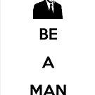 Ron Swanson - Be a man by Johan Luiggi
