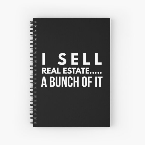 I Sell Real Estate A Bunch of It | Real Estate and REALTOR Products Spiral Notebook