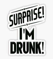 Überraschung, ich bin betrunken Sticker