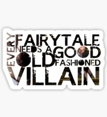 Every Fairy Tale Needs A Good Old Fashioned Villain  Sticker