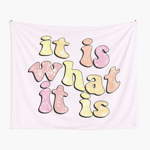it is what it is Tapestry