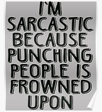 Sarcasm - Because Punching People is Frowned Upon Poster