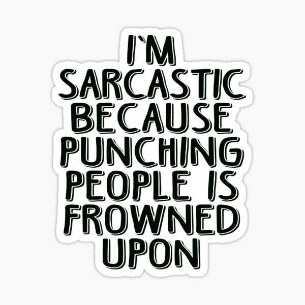 Sarcasm - Because Punching People is Frowned Upon Sticker