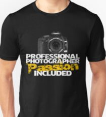 Professional Photographer - Passion Included Unisex T-Shirt