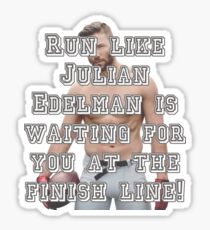 Run like Julian Edelman is waiting for you at the finish line! Sticker