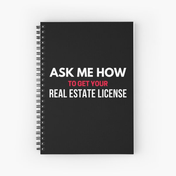 Ask Me How to Get Your Real Estate License Spiral Notebook