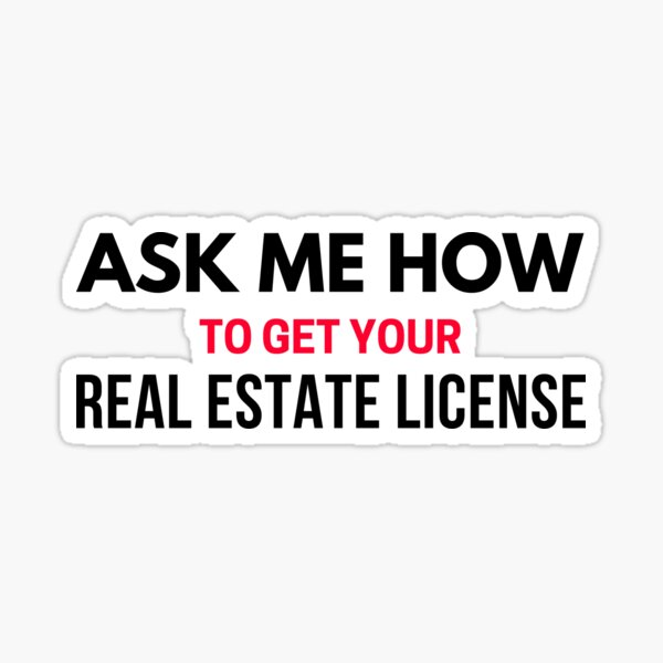 Ask Me How to Get Your Real Estate License Sticker