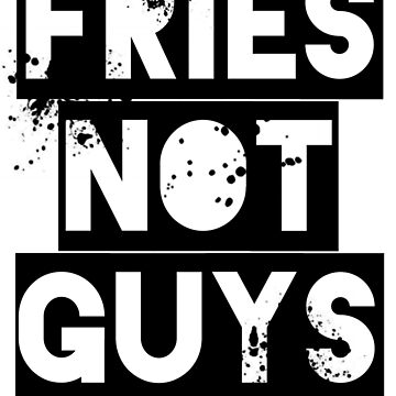 Fries Not Guys by ghostferry