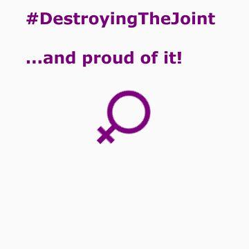 #DestroyingTheJoint by winnielau