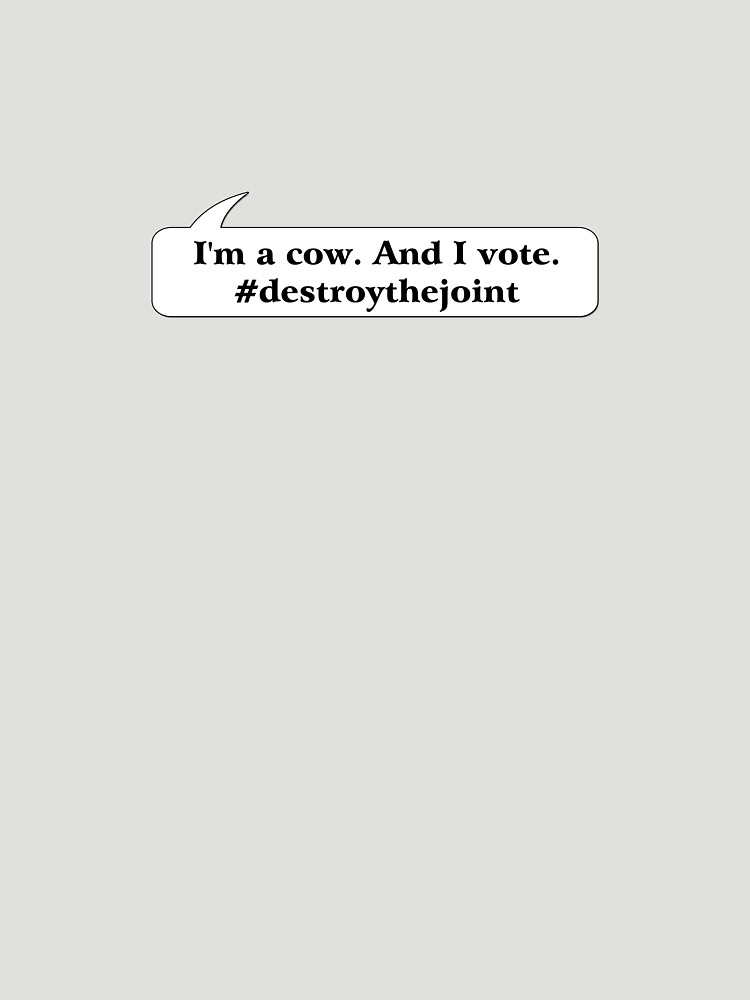 I'm a cow. And I vote. #destroythejoint | Women's T-Shirt