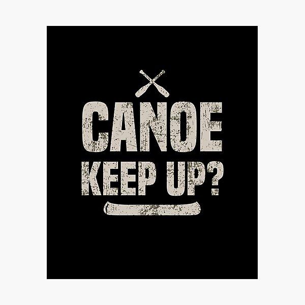 Canoe Keep Up Pun Adventure Kayaking Photographic Print