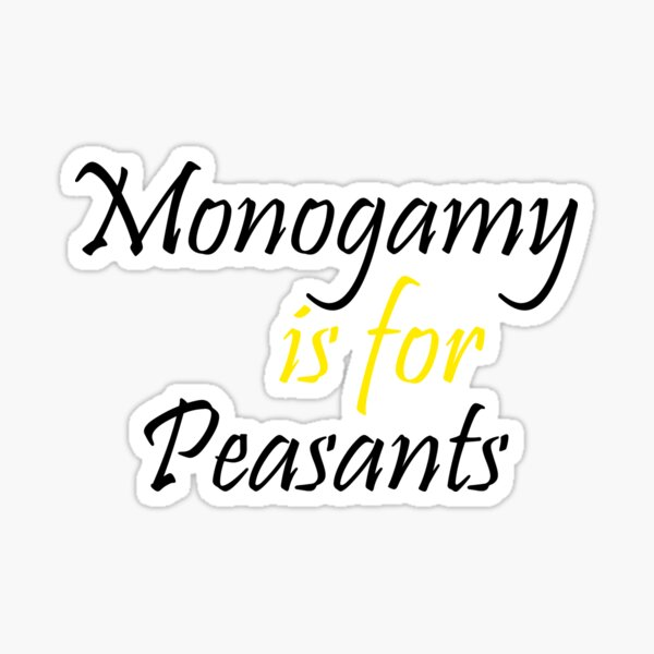 Monogamy is for Peasants Unisex T-Shirt Sticker