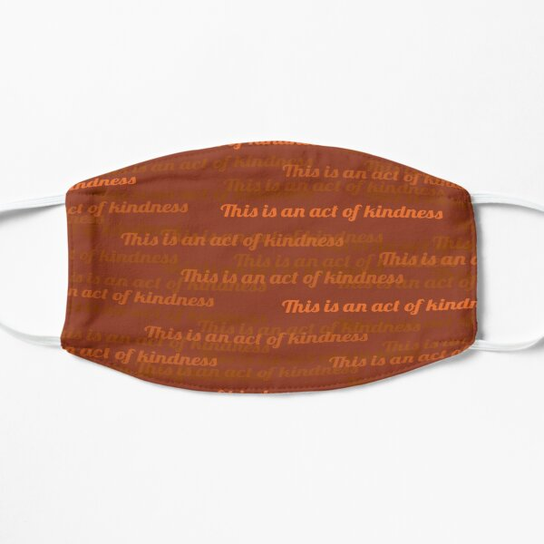 This is an Act of Kindness mask, cinnamon Flat Mask