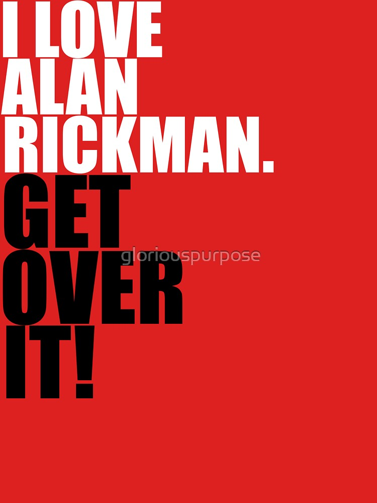 TShirtGifter presents: I love Alan Rickman. Get over it! | Unisex T-Shirt