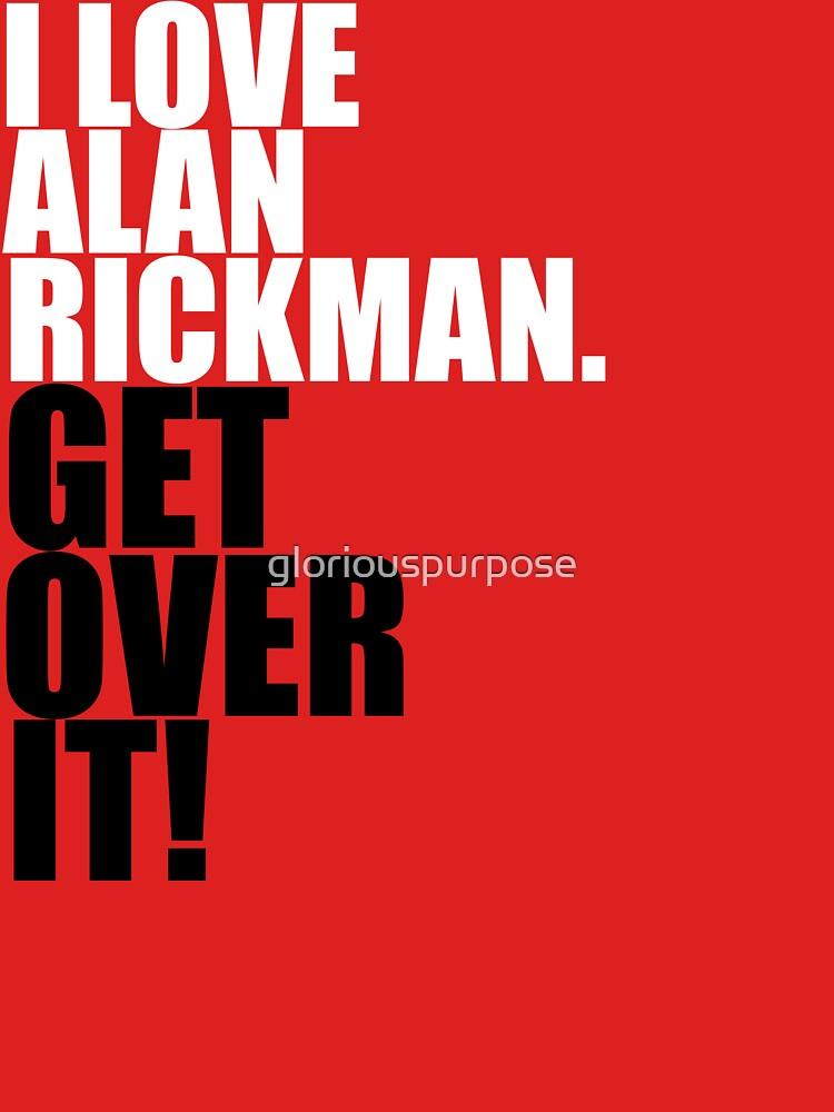 I love Alan Rickman. Get over it! | Unisex T-Shirt
