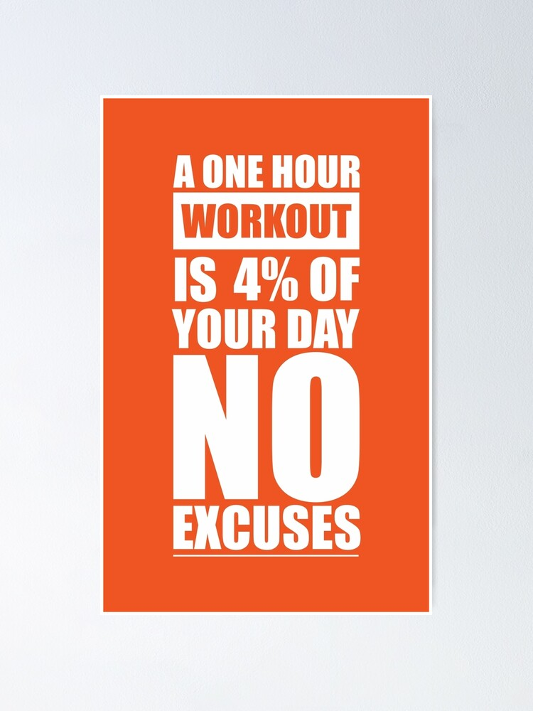 A One Hour Workout Is 4 Of Your Day No Excuses Gym Inspirational Quotes Poster By Labno4 Redbubble