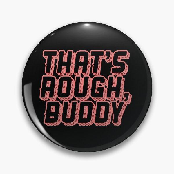 THAT'S ROUGH, BUDDY ZUKO QUOTE GRAPHIC Pin