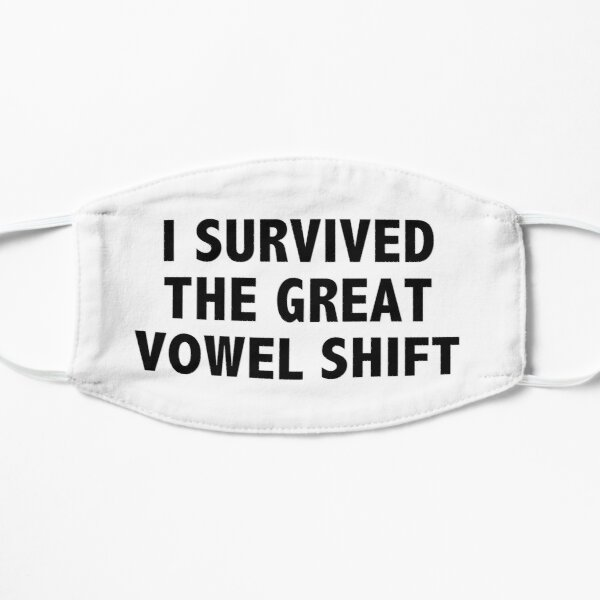 I Survived the Great Vowel Shift Mask