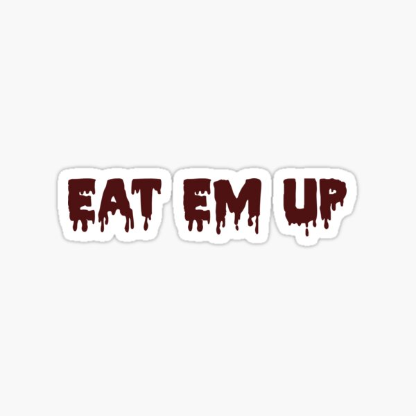 Eat Em Up Maroon Drip Sticker