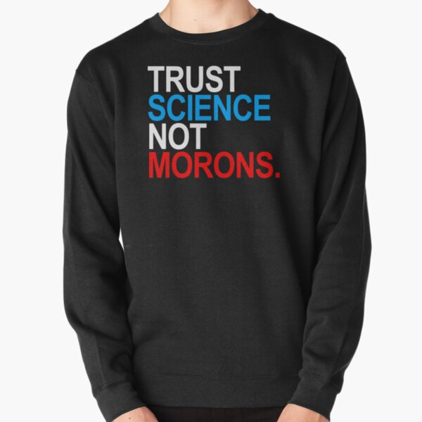 TRUST SCIENCE NOT MORONS (red white and blue) Pullover Sweatshirt