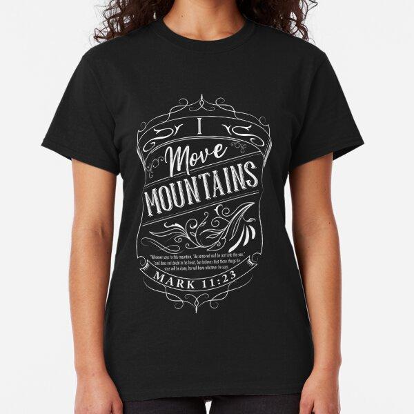 I Move Mountains Classic T-Shirt