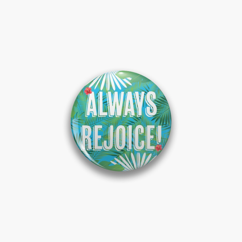 Always Rejoice - Tropical Theme Pin