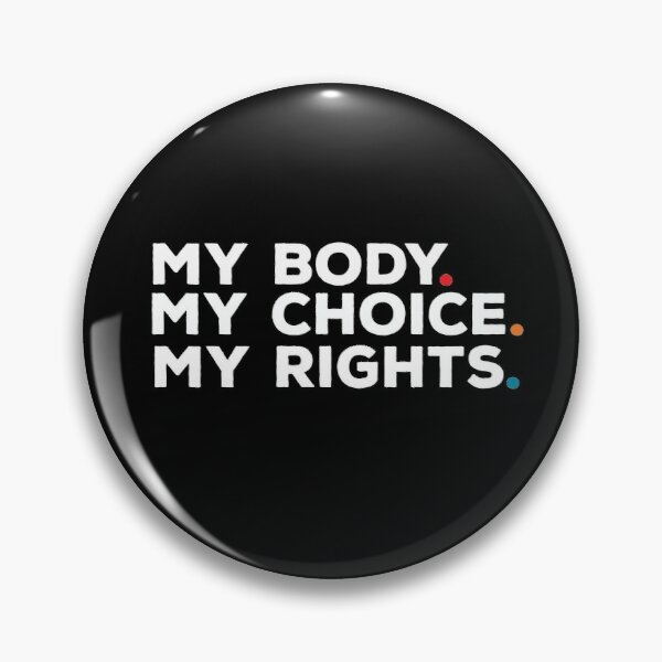 My Body My Choice My Rights, Women's Rights, Human Rights, Strong, Proud, Feminist, Pro Choice Pin