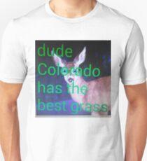 Dude, Colorado has the best grass Unisex T-Shirt