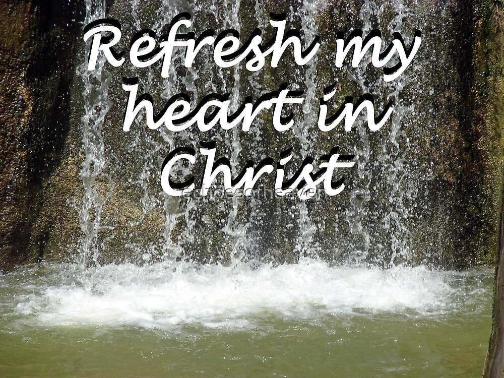 """Refresh my heart in Christ"" by Carter L. Shepard by echoesofheaven"