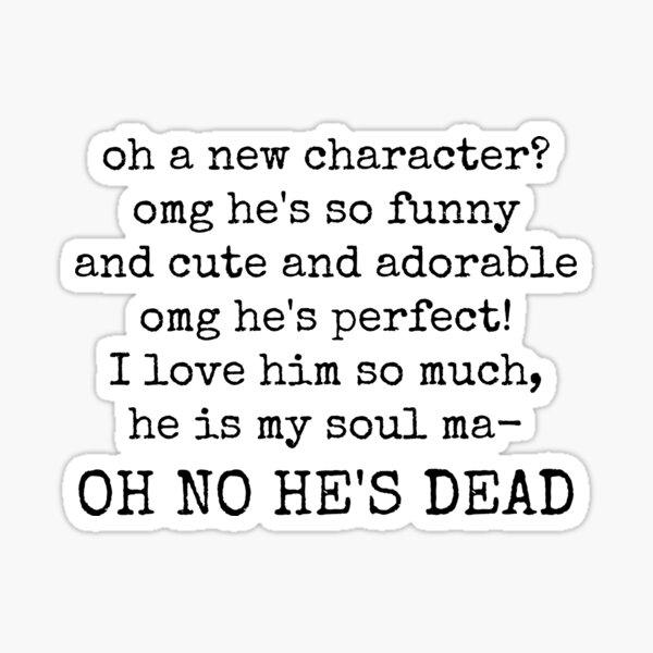 new favourite character? aaand he's dead. Sticker