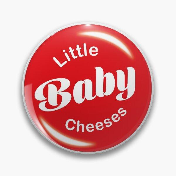 Little baby cheeses, Kath & Kim Pin