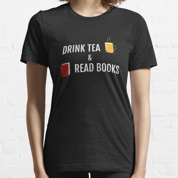 Drink Tea And Read Books Essential T-Shirt