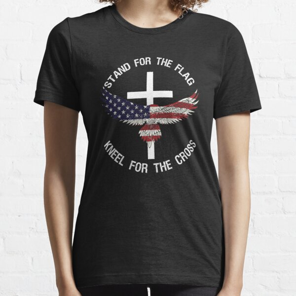 Stand For the Flag, Kneel For The Cross Essential T-Shirt