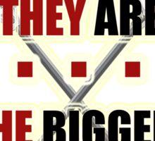 The bigger they are...[Coach Finstock] Sticker