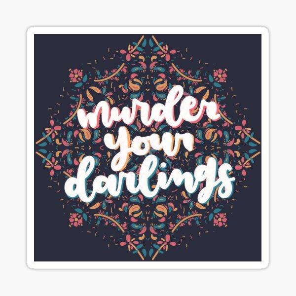 Murder Your Darlings Sticker