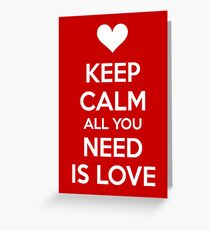 Keep calm all you need is love Greeting Card
