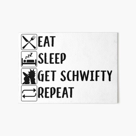 eat, sleep, get schwifty, repeat Art Board Print